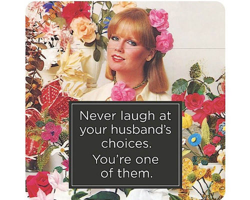 "Untersetzer ""Never laugh at your husband's choices."""