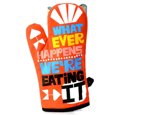 "Oven glove ""Whatever happens we're eating it!"""